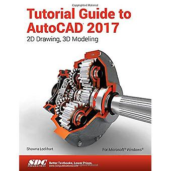 Tutorial Guide to AutoCAD 2017 by Shawna Lockhart - 9781630570439 Book