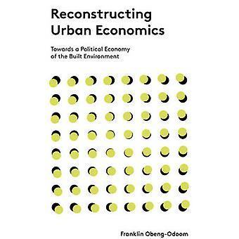 Reconstructing Urban Economics - Towards a Political Economy of the Bu