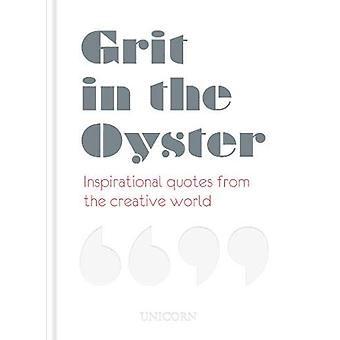 Grit in the Oyster - Inspirational Quotes from the Creative World by U