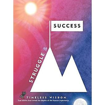 Struggle and Success - True Stories That Reveal the Depths of the Huma