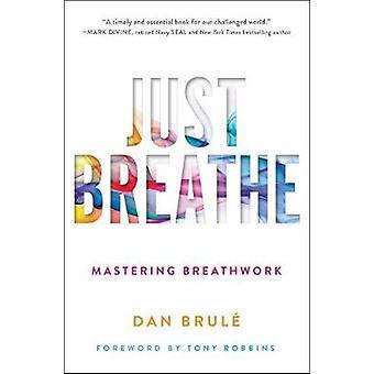 Just Breathe - Mastering Breathwork by Dan Brule - 9781501163067 Book