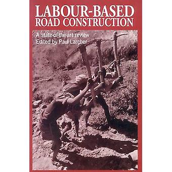 Labour-based Road Construction - A State of the Art Review by Paul Lar