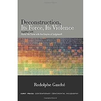 Deconstruction, its Force, its Violence: Together with 'Have We Done with the Empire of Judgment?' (SUNY Series...