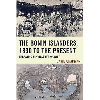 The Bonin Islanders 1830 to the Present  Narrating Japanese Nationality by David Chapman