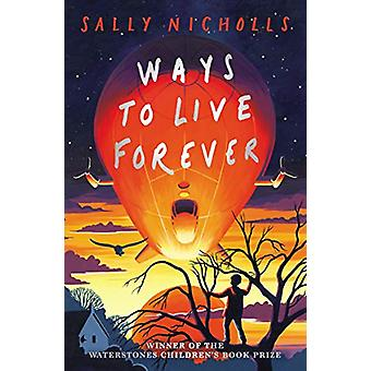 Ways to Live Forever (2019 NE) by Sally Nicholls - 9781407197944 Book