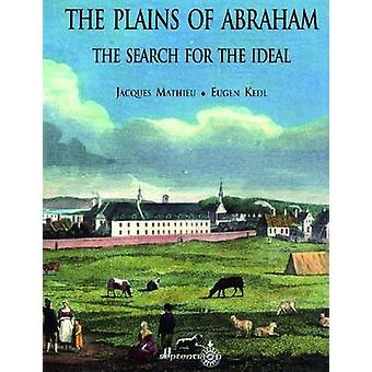 The Plains of Abraham - The Search for the Ideal by Jacques Mathieu -