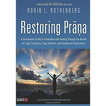 Restoring Prana - A Therapeutic Guide to Pranayama and Healing Through
