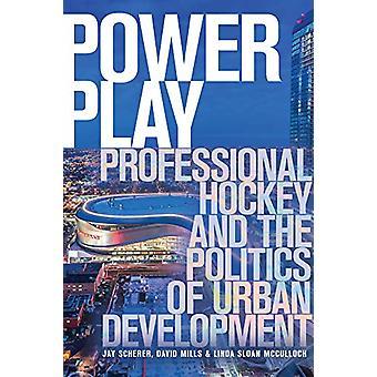 Power Play - Professional Hockey and the Politics of Urban Development