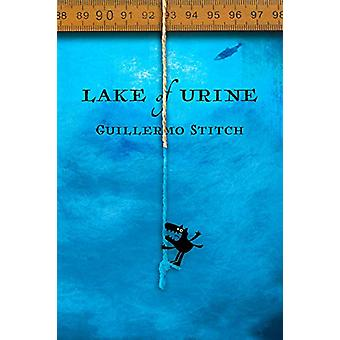 Lake of Urine - A Love Story by Guillermo Stitch - 9781944697945 Book