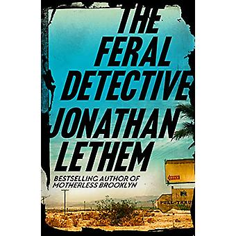 The Feral Detective by Jonathan Lethem - 9781786497512 Book