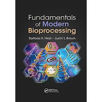 Fundamentals of Modern Bioprocessing by Sarfaraz K. Niazi - 978113889