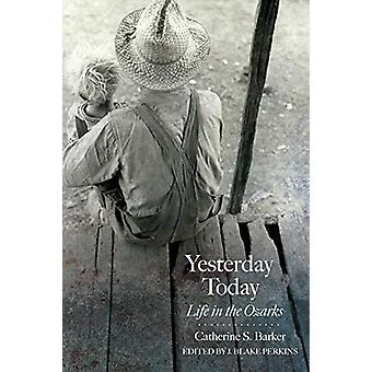 Yesterday Today - Life in the Ozarks by Catherine S. Barker - 97816822