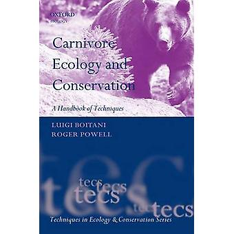 Carnivore Ecology and Conservation by Edited by Roger A Powell Edited by Luigi Boitani