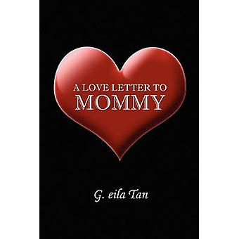 A Love Letter to Mommy by G Eila Tan - 9781450044318 Book