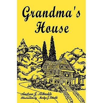 Grandma's House by Andrew J. Arbuckle - 9781456722074 Book