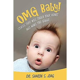 Omg Baby! - Stories That Will Touch Your Heart and Make You Giggle by