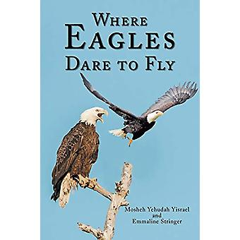 Where Eagles Dare to Fly by Mosheh Yehudah Yisrael - 9781635682762 Bo