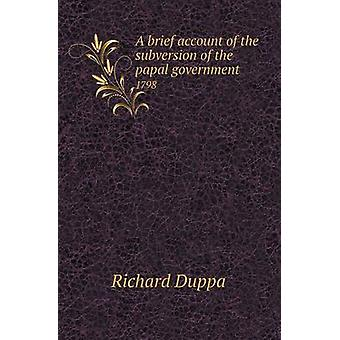 A Brief Account of the Subversion of the Papal Government 1798 by Ric