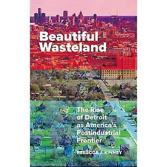 Beautiful Wasteland door Rebecca J. Kinney