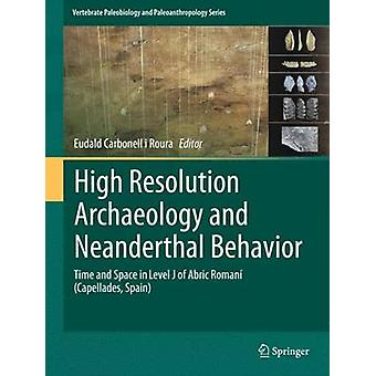 High Resolution Archaeology and Neanderthal Behavior by Eudald Carbonell I. Roura