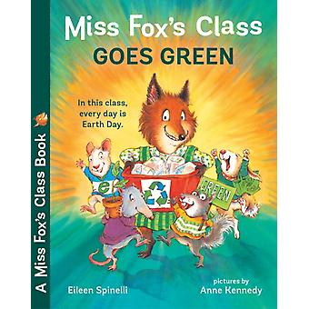 Miss Foxs Class Goes Green by Eileen Spinelli & Illustrated by Anne Kennedy