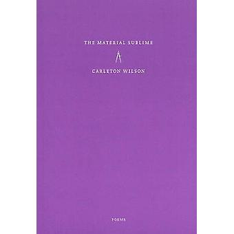 Material Sublime by Carleton Wilson