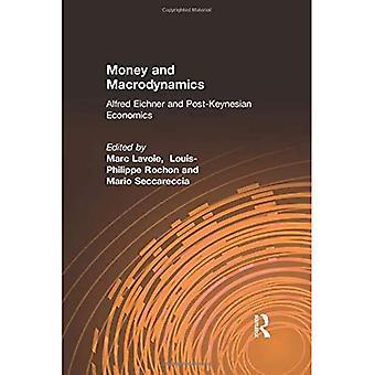 Money and Macrodynamics: Alfred Eichner and Post-Keynesian Economics