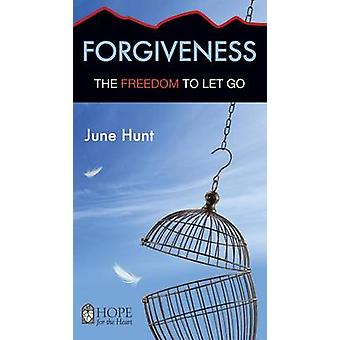 Forgiveness The Freedom to Let Go Hope for the Heart