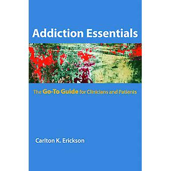 Addiction Essentials - The Go-To Guide for Clinicians and Patients by