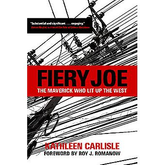 Fiery Joe - The Maverick Who Lit Up the West by Roy J. Romanow - 97808