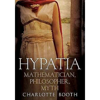 Hypatia - Mathematician - Philosopher - Myth by Charlotte Booth - 9781