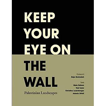 Keep Your Eye on the Wall - Palestinian Landscapes (1) by Olivia Snaij