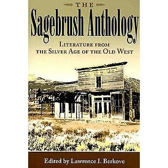 The Sagebrush Anthology - Literature from the Silver Age of the Old We