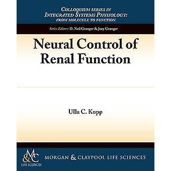 Neural Control of Renal Function by Ulla Kopp - D. Neil Granger - Joe