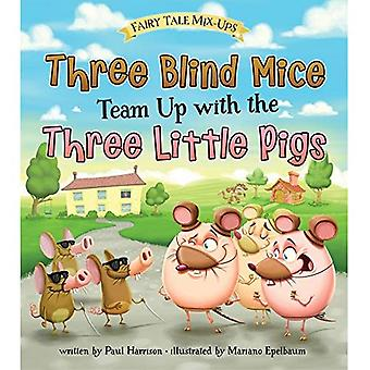 Three Blind Mice Team Up with the Three Little Pigs (Fairy Tale Mix-Ups)