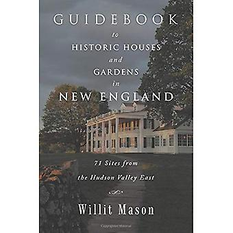 Guidebook to Historic Houses and Gardens in New England: 71 Sites from the� Hudson Valley East