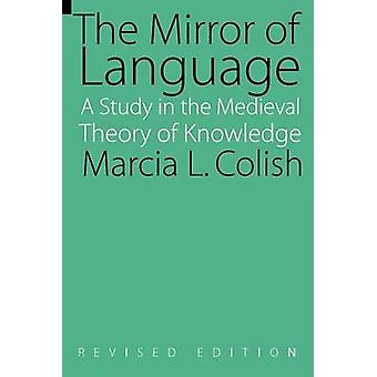 The Mirror of Language Revised Edition A Study of the Medieval Theory of Knowledge by Colish & Marcia L.