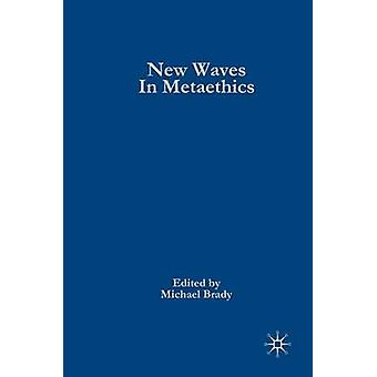 New Waves in Metaethics by Brady & Michael