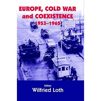 Europe Cold War and Coexistence 19531965 by Loth & Wilfried