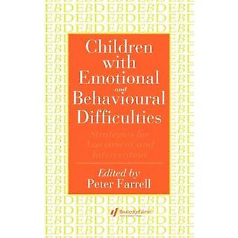 Children with Emotional and Behavioural Difficulties Strategies for Assessment and Intervention by Farrell & Peter