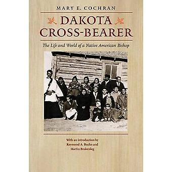 Dakota croix la vie et le monde d'amérindiennes évêque par Cochran & Mary E.