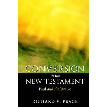 Conversion in the New Testament Paul and the Twelve by Peace & Richard