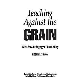Teaching Against the Grain by Roger Simon