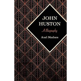 John Huston by Axel Madsen