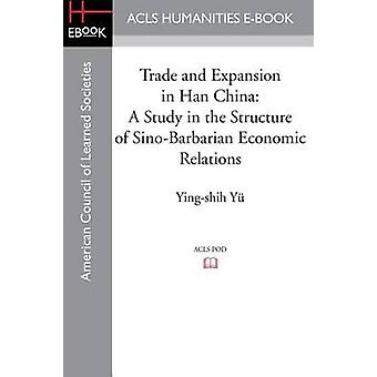 Trade and Expansion in Han China A Study in the Structure of SinoBarbarian Economic Relations by Yu & YingShih