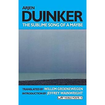 The Sublime Song of a Maybe by Duinker & Arjen