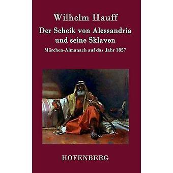 Der Scheik von Alessandria und seine Sklaven by Wilhelm Hauff
