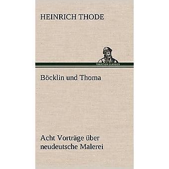 Bocklin Und Thoma. Acht Vortrage Uber Neudeutsche Malerei af Thode & Heinrich