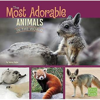 The Most Adorable Animals in the World by Tammy Gagne - 9781406293104