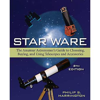 Star Ware - The Amateur Astronomer's Guide to Choosing - Buying - and